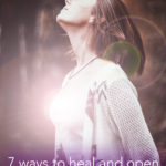 Seven ways to heal and open your heart space