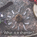 What is a shaman? Cultivating right relationship