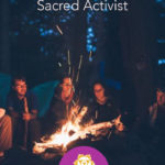 How to be a Sacred Activist