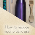 Life without plastic: How to reduce your plastic use
