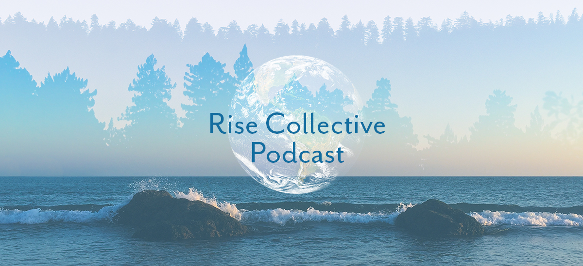 rise collective podcast featuring wisdom keepers and light bringers of the world