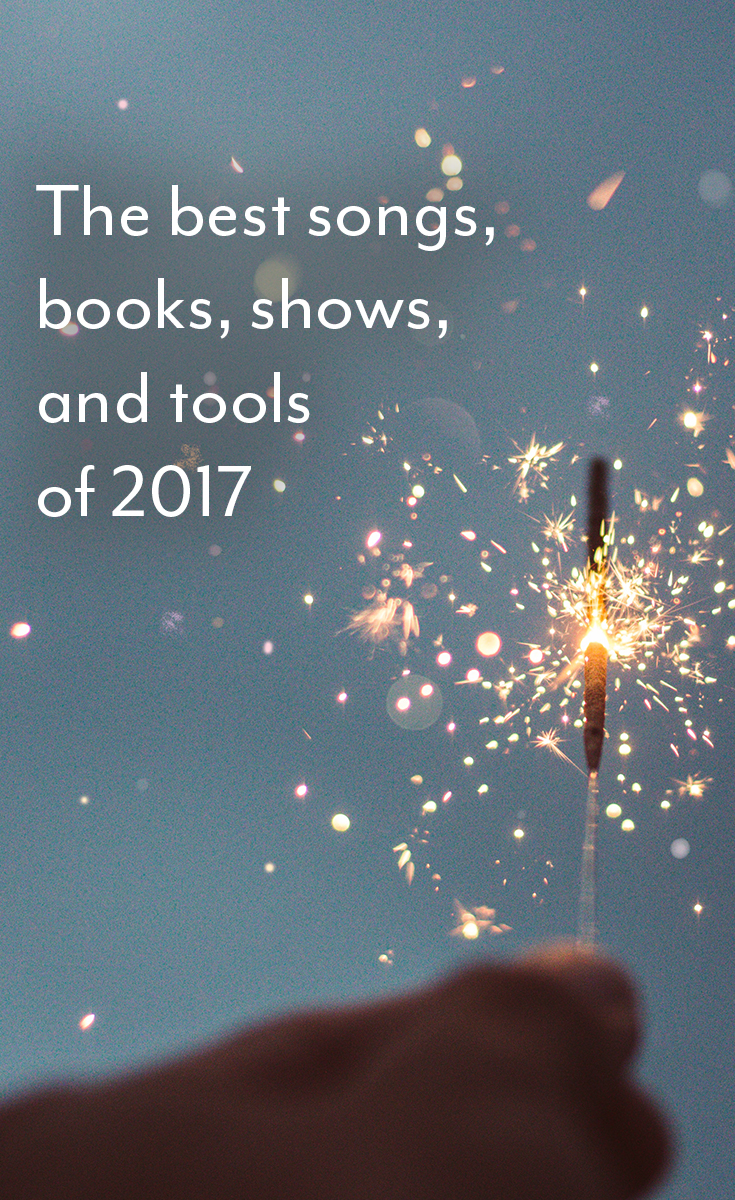 Happy new year! I'm reflecting on the best music, books, streaming television shows, and tools for your business of 2017.